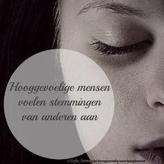 Sofia Anima, praktijk voor hooggevoelige mensen. www.sofa-anima.nl #hsp #hoogbewust Infj Mbti, Introvert, Feeling Sad, How Are You Feeling, Highly Sensitive Person, Soul Healing, Self Compassion, Feel Tired, Intuition