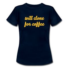Will Clone for Coffee ~ 1409