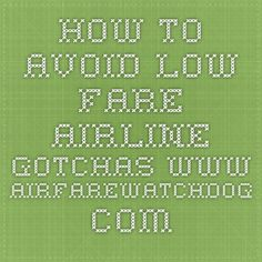 How to Avoid Low-Fare Airline Gotchas www.airfarewatchdog.com
