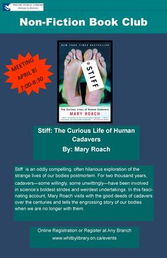 """Stiff: The Curious Life of Human Cadavers"" by Mary Roach is the April non-fiction book club title. This program is full for April. There is space available on the waiting list. To register click on the poster or at any branch location."
