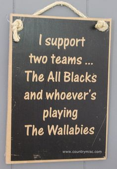 Items similar to All Blacks Rugby Sign - I support the All Blacks and whoever's playing the Wallabies - New Zealand Rugby Union Kiwi Sign on Etsy All Blacks T Shirt, All Blacks Rugby, Rugby Rules, Rugby Funny, Winning Quotes, New Zealand Holidays, New Zealand Rugby, Kiwiana, All Things New