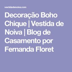 Decoração Boho Chique   Vestida de Noiva   Blog de Casamento por Fernanda Floret