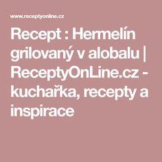 Recept : Hermelín grilovaný v alobalu | ReceptyOnLine.cz - kuchařka, recepty a inspirace