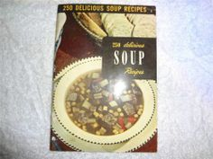 VINTAGE ANTIQUE 1950 250 DELICIOUS SOUP RECIPES COOKBOOK CULINARY ARTS INSTITUTE