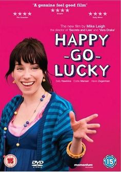 Happy-Go-Lucky  - British movie about Poppy, a single girl who is full of joy. Her encounters with life and dealing with challenges is uplifting.