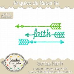 Seta Faith, faith, flechas fé, seta fé, faithful, fiel, setas, flecha, flechas, seta, setas, arrow, arrows, wild, selvagem,  regular: arquivo de recorte, corte regular, regular cut, svg, dxf, png,  Studio Ilustrado, Silhouette, cutting file, cutting, cricut, scan n cut.