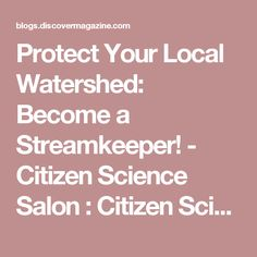 Protect Your Local Watershed: Become a Streamkeeper! - Citizen Science Salon : Citizen Science Salon