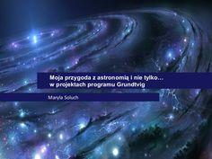 Maryla Soluch za udział w projektach Aurora Polaris oraz Unlocking the Universe,  organizowanych przez Olsztyńskie Planetarium i Obserwatorium Astronomiczne