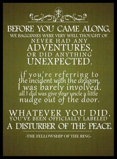 Frodo to Gandalf upon his arrival in the Shire for Bilbo's birthday party. The Fellowship of the Ring ~ J.R.R. Tolkien