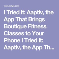 I Tried It: Aaptiv, the App That Brings Boutique Fitness Classes to Your Phone I Tried It: Aaptiv, the App That Brings Boutique Fitness Classes to Your Phone | InStyle.com