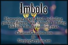 Imbolc Magickal Tip - Harvesting of any kind, including picking flowers, was thought to bring bad luck for the coming year.