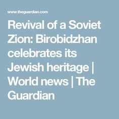 Revival of a Soviet Zion: Birobidzhan celebrates its Jewish heritage   World news   The Guardian
