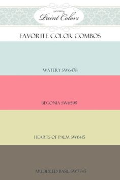 Favorite Paint Colors: Watery, Begonia, Hearts of Palm, Muddled Basil (possible color combo for kids room)