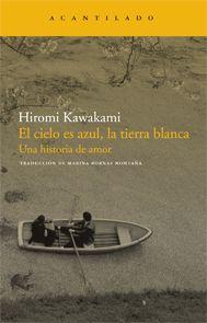 El cielo es azul, la tierra blanca: una historia de amor. Hiromi Kawakami  El reencuentro entre un viejo profesor y su joven alumna. Una vidas de soledades y de amor  Grupo III