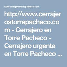 http://www.cerrajerostorrepacheco.com - Cerrajero en Torre Pacheco - Cerrajero urgente en Torre Pacheco que presta servicios en nuestro nombre está actualizado y equipado con las más modernas herramientas y materiales    #servicios, #cerrajería, #negocios, #empresas, #cerraduras, #cerrajerostorrepacheco