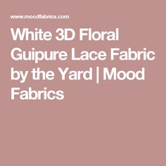 White 3D Floral Guipure Lace Fabric by the Yard | Mood Fabrics