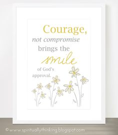 """""""Courage, not compromise brings the smile of God's approval."""" ~Pres. Monson"""