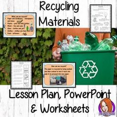 Recycling Materials - Lesson Plan, PowerPoint and Worksheets This download includes a detailed PowerPoint to explain how and why we recycle materials. There are also differentiated worksheets to allow children to demonstrate understanding of the types o