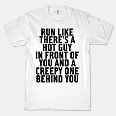 I would fall down trying to catch the hottie, but at least the creeper would then trip over me! My Husband's Wife, Wife Humor, Romance, I Survived, Custom T, Unisex, True Stories, Just In Case, Hot Guys