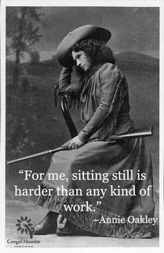 If Annie Oakley had TV, no one would have ever heard of her. Annie Oakley is one of the most famous and skilled sharpshooters in history. Annie Oakley, Great Quotes, Quotes To Live By, Inspirational Quotes, Motivational, Brainy Quotes, Awesome Quotes, Into The West, Horse Quotes
