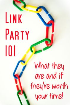 Link Party 101 - What they are and if they're worth your time - Blog Chicka Blog   Blogging tips