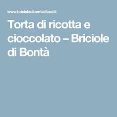 Torta di ricotta e cioccolato – Briciole di Bontà