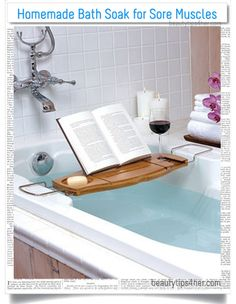 Nothing can beat the power of a bath soak to reduce stress after the daily grind, particularly  if you add this homemade sore muscle soak to your bathwater.    CLICK the link to learn more how to make a Sore Muscle Soak   while adding your favorite essential oil in it to get your personalized version..  yea thats cool but I'm mainly interedted in the book/wine table
