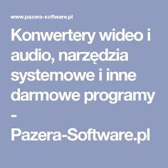Konwertery wideo i audio, narzędzia systemowe i inne darmowe programy - Pazera-Software.pl