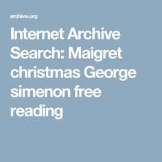 Internet Archive Search: Maigret christmas  George simenon free reading