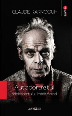 """Titlu nou la Adenium: Claude Karnoouh, """"Autoportretul adolescentului îmbătrânind"""" Roman, Fictional Characters, Teen, Fantasy Characters"""