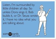 Meredith this is you but replace Dora with Sheriff Callie and Bob the Builder with Dr. Scott from Dinosaur train and Dr. Suess with Mickey Mouse Club and there you have it.
