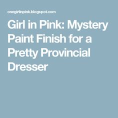 Girl in Pink: Mystery Paint Finish for a Pretty Provincial Dresser