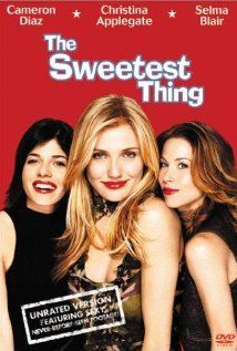 The Sweetest Thing -- One of the best movies to watch with your girlfriends!
