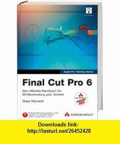 Final Cut Pro 6 - Studentenausgabe (9783827328366) Diana Weynand , ISBN-10: 3827328365  , ISBN-13: 978-3827328366 ,  , tutorials , pdf , ebook , torrent , downloads , rapidshare , filesonic , hotfile , megaupload , fileserve