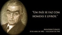 """""""A country is made by men and books"""" Monteiro Lobato - Brazilian writer"""