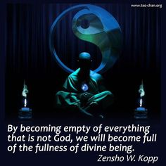By becoming empty of everything that is not God, we will become full of the fullness of divine being. - Zenhso W. Kopp #zen #zenquotes #zenbuddhism #enlightment #buddha #mock #tao #taosim