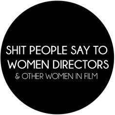 Shit people say to women directors & other women in film