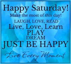 Live every moment to the fullest Happy Saturday Pictures, Happy Saturday Quotes, Happy Saturday Morning, Happy Day Quotes, Weekend Quotes, Its Friday Quotes, Good Morning Greetings, Good Morning Good Night, Good Morning Quotes