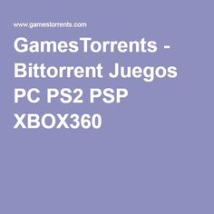 GamesTorrents - Bittorrent Juegos PC PS2 PSP XBOX360