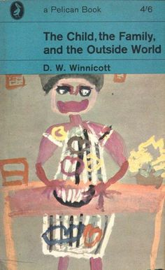 The Child, The Family and The Outside World by D.W. Winnicott (Pelican, 1964)