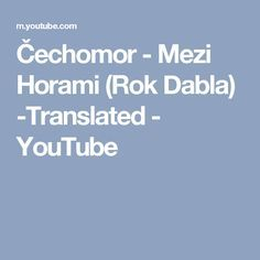 Čechomor - Mezi Horami (Rok Dabla) -Translated - YouTube Lyrics, Songs, Thoughts, Youtube, Song Lyrics, Music Lyrics, Youtubers, Youtube Movies, Tanks