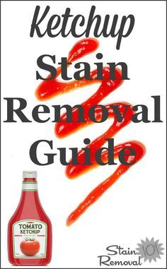 Ketchup stain removal guide, for clothing, upholstery and carpet {on Stain…