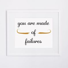 You are made of failures  8 x 10 art print funny by 4four on Etsy, $15.00