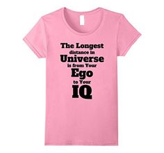 0a388eaca4ff6 Amazon.com  The Longest Distance in Universe is from Your Ego to Your IQ   Clothing