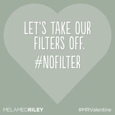 #SocialMedia Valentine: Let's take our filters off. #nofilter #valentinesday #MRvalentine #Instagram