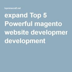 expand Top 5 Powerful magento website development