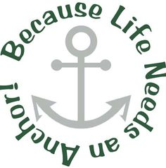 Because life needs an anchor