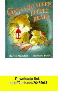 CANT YOU SLEEP, LITTLE BEAR? (9780744519310) MARTIN WADDELL , ISBN-10: 0744519314  , ISBN-13: 978-0744519310 ,  , tutorials , pdf , ebook , torrent , downloads , rapidshare , filesonic , hotfile , megaupload , fileserve