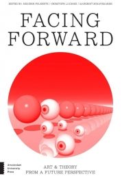 Facing Forward. Editor:Margriet Schavemaker, Hendrik Folkerts, Christoph Lindner