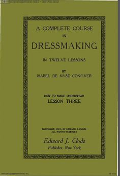 Isabel Conover DeNyse - Complete Course Dressmaking - Lesson III: How to Make Underwear